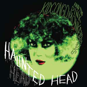 KID CONGO & THE PINK MONKEY BIRDS - HAUNTED HEAD