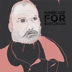 MARRIAGE - FOR BROTZMANN