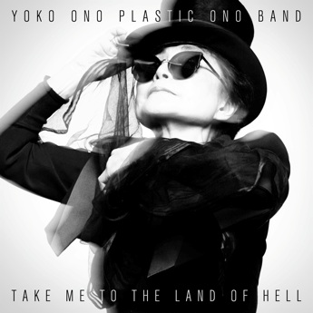 YOKO ONO PLASTIC ONO BAND - TAKE ME TO LAND OF HELL