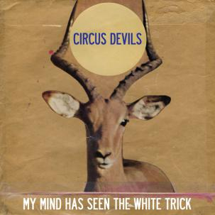 CIRCUS DEVILS - MY MIND HAS SEEN THE WHITE TRICK