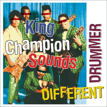 KING CHAMPION SOUNDS - DIFFERENT DRUMMER