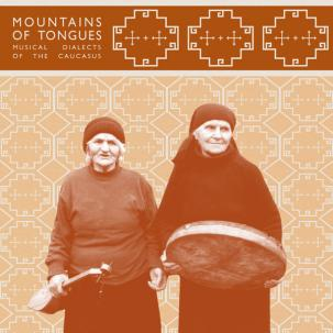 VARIOUS - MOUNTAINS OF TONGUES: MUSICAL DIALECTS OF THE CAUCASUS