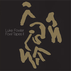 LUKE FOWLER - FOWL TAPES II