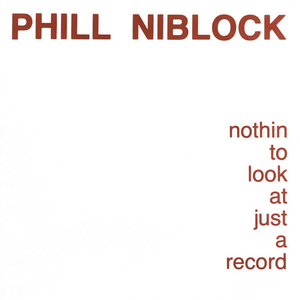 PHILL NIBLOCK - NOTHING TO LOOK AT JUST A RECORD