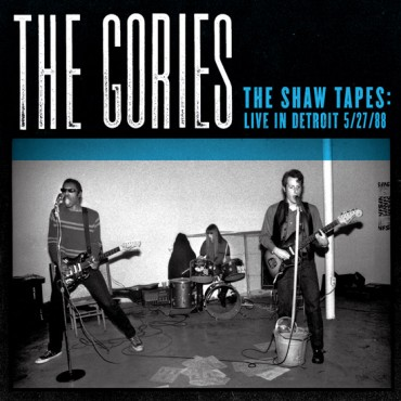 GORIES - THE SHAW TAPES LIVE IN DETROIT 1988