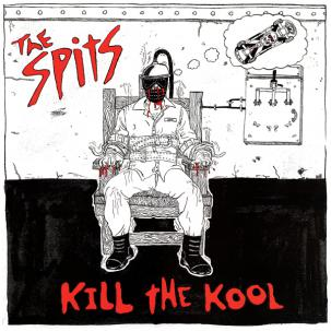 SPITS, THE - KILL THE KOOL