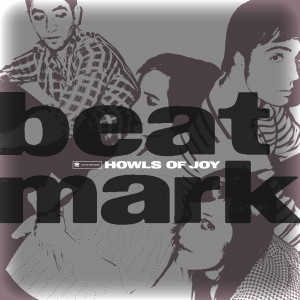 BEAT MARK - HOWLS OF JOY