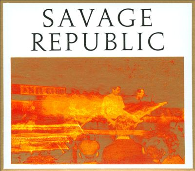 SAVAGE REPUBLIC - RECORDINGS FROM LIVE PERFORMANCE 81-83