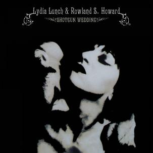 LYDIA LUNCH & ROWLAND S. HOWARD - SHOTGUN WEDDING