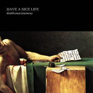HAVE A NICE LIFE - DEATHCONCIOUSNESS