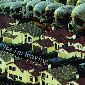 YES I'M LEAVING - SLOW RELEASE