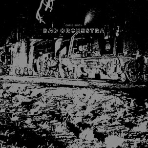 CHRIS SMITH - BAD ORCHESTRA