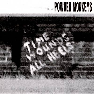 POWDER MONKEYS - TIME WOUNDS ALL HEELS