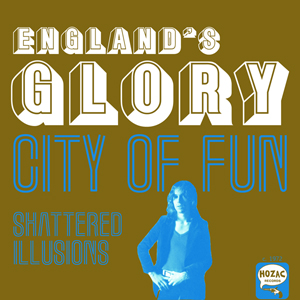 ENGLAND'S GLORY - CITY OF FUN B/W SHATTERED ILLUSIONS