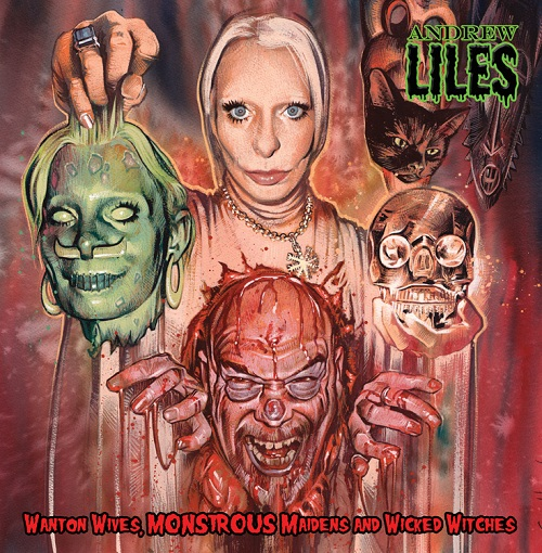 ANDREW LILES - WANTON WIVES, MONSTROUS MAIDENS & WICKED WITCHES
