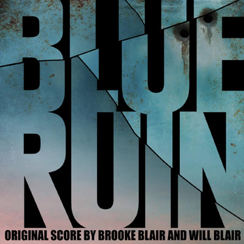 ORIGINAL SOUNDTRACK - BLUE RUIN: (BROOKE BLAIR AND WILL BLAIR)