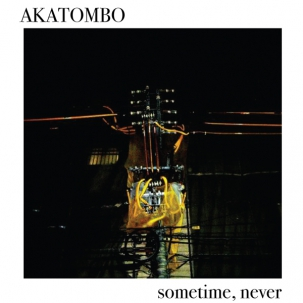 AKATOMBO - SOMETIME, NEVER