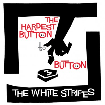 THE WHITE STRIPES - THE HARDEST BUTTON TO BUTTON / ST IDES OF MARCH