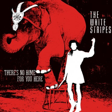 THE WHITE STRIPES - THERE'S NO HOME FOR YOU HERE / I FOUGHT PIRANHAS