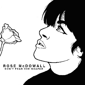 ROSE MCDOWALL - DON'T FEAR THE REAPER