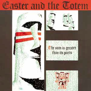 EASTER & THE TOTEM - THE SUM IS GREATER THAN ITS PARTS