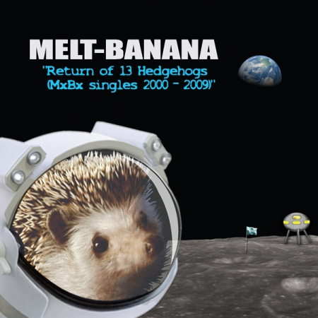 MELT BANANA - RETURN OF 13 HEDGEHOGS (MxBx SINGLES 2000-2009)