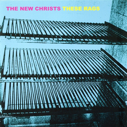THE NEW CHRISTS - THESE RAGS