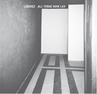 LIBEREZ - ALL TENSE NOW LAX