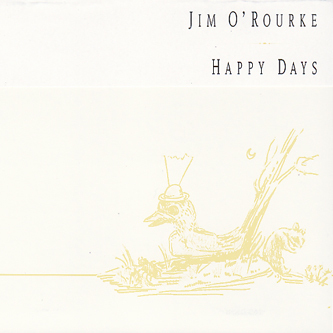 JIM O'ROURKE - HAPPY DAYS