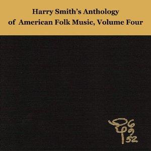 VARIOUS - HARRY SMITH'S ANTHOLOGY OF AMERICAN FOLK MUSIC: VOLUME FOUR
