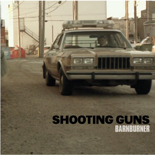 SHOOTING GUNS - BARNBURNER