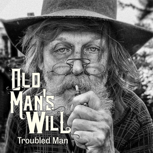 OLD MAN'S WILL - TROUBLED MAN