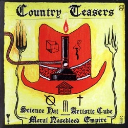 COUNTRY TEASERS - SCIENCE HAT ARTIST CUBE MORAL NOSEBLEED EMPIRE