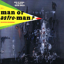 MAN... OR ASTRO-MAN? - IS IT MAN...OR ASTROMAN?
