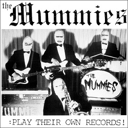 MUMMIES - PLAY THEIR OWN RECORDS