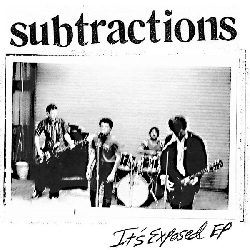 THE SUBTRACTIONS - IT'S EXPOSED