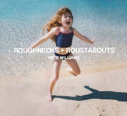 PETE WILLIAMS - ROUGHNECKS & ROUSTABOUTS