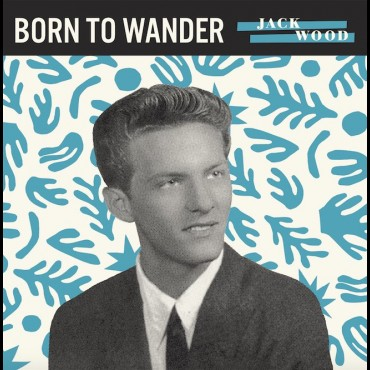 JACK WOOD - BORN TO WANDER B/W SO SAD