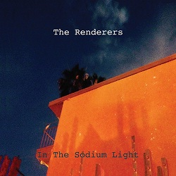 THE RENDERERS - IN THE SODIUM LIGHT
