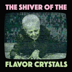 FLAVOR CRYSTALS - THE SHIVER OF THE