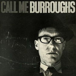 WILLIAM BURROUGHS - CALL ME BURROUGHS
