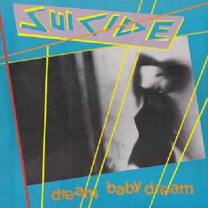 SUICIDE - DREAM BABY DREAM