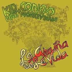 KID CONGO & THE PINK MONKEY BIRDS - LA ARANA ES LA VIDA