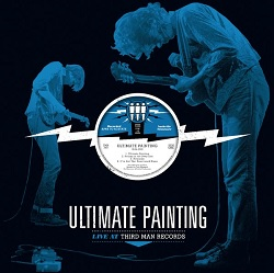 ULTIMATE PAINTING - LIVE AT THIRD MAN RECORDS