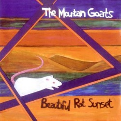 MOUNTAIN GOATS - BEAUTIFUL RAT SUNSET