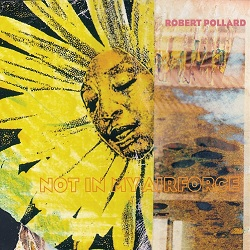 ROBERT POLLARD - NOT IN MY AIRFORCE