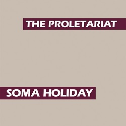 THE PROLETARIAT  - SOMA HOLIDAY