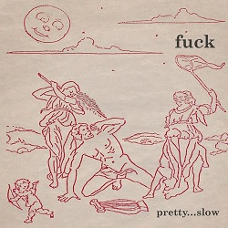 fuck - PRETTY...SLOW