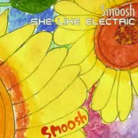 SMOOSH - SHE LIKE ELECTRIC