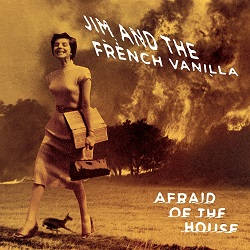 JIM & THE FRENCH VANILLA - AFRAID OF THE HOUSE